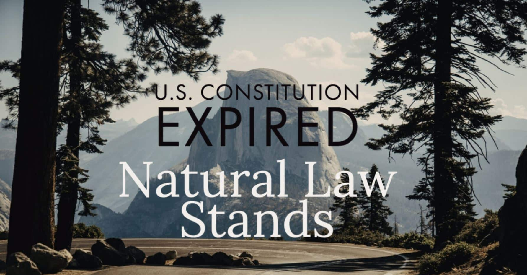 U.S. Constitution Expired. California Exemptions Revoked. Natural Law Stands. 1