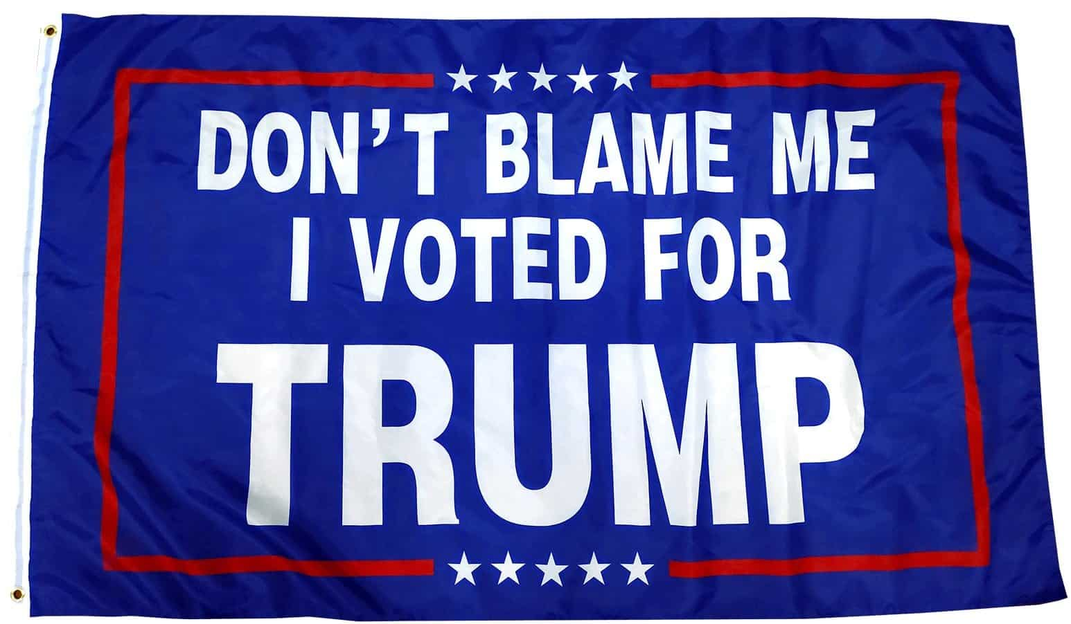 """Send A Message To Liberals With A """"DON'T BLAME ME – I VOTED FOR TRUMP"""" Flag (Free For Limited Time) 1"""