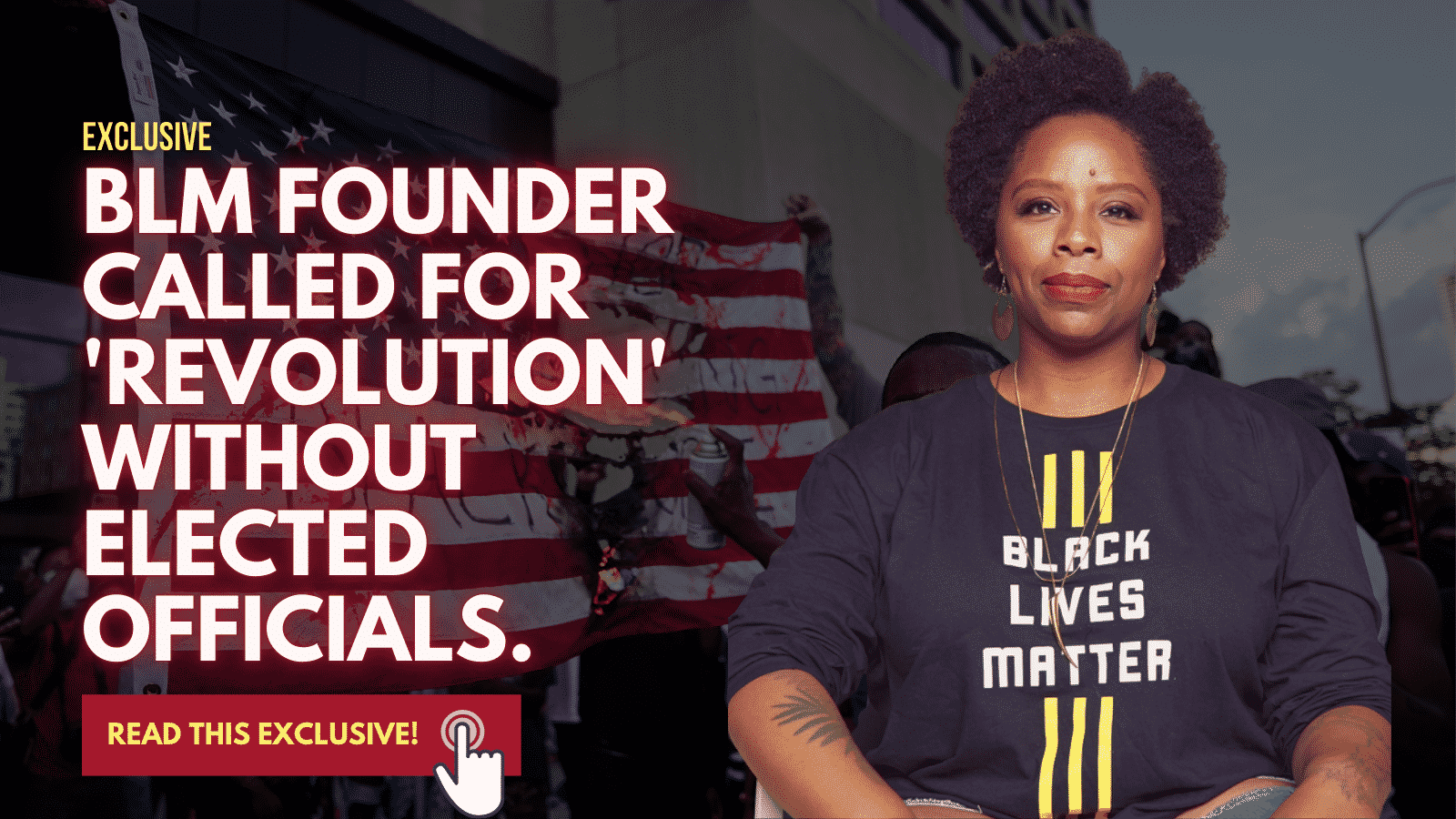 """EXC: BLM Founder Says """"Revolution"""" Will Not Be Through Ballot Box, Calls U.S. Flag """"Symbol of Hate"""". 1"""